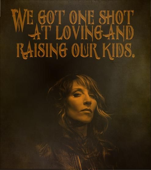 We got one shot at loving and raising our kids. -Sons of Anarchy