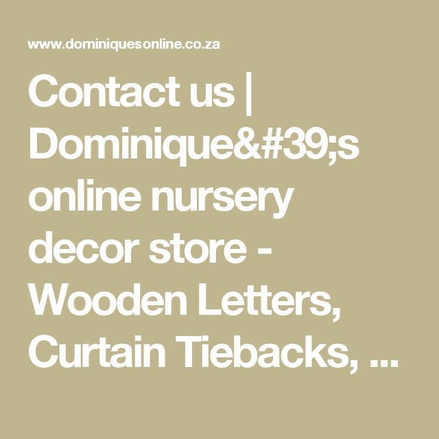 Contact us | Dominique's online nursery decor store - Wooden Letters, Curtain Tiebacks, Bookends, Mobiles, Lamps and More.