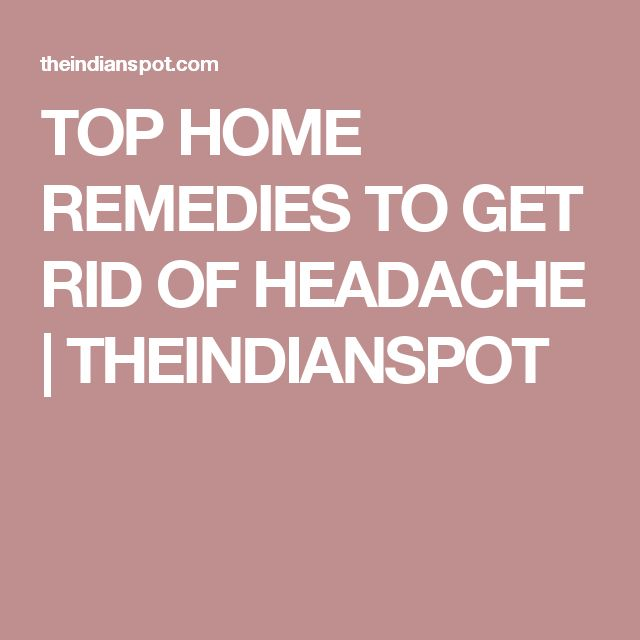 TOP HOME REMEDIES TO GET RID OF HEADACHE | THEINDIANSPOT
