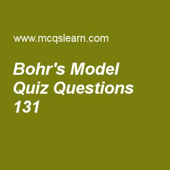 Learn quiz on bohr's model, chemistry quiz 131 to practice. Free chemistry MCQs questions and answers to learn bohr's model MCQs with answers. Practice MCQs to test knowledge on bohr's model, plasma state, neutron properties, kinetic interpretation of temperature, modern periodic table worksheets.  Free bohr's model worksheet has multiple choice quiz questions as when electron jumps from inner orbit to outer orbit energy is, answer key with choices as absorbed, released, no effect and…