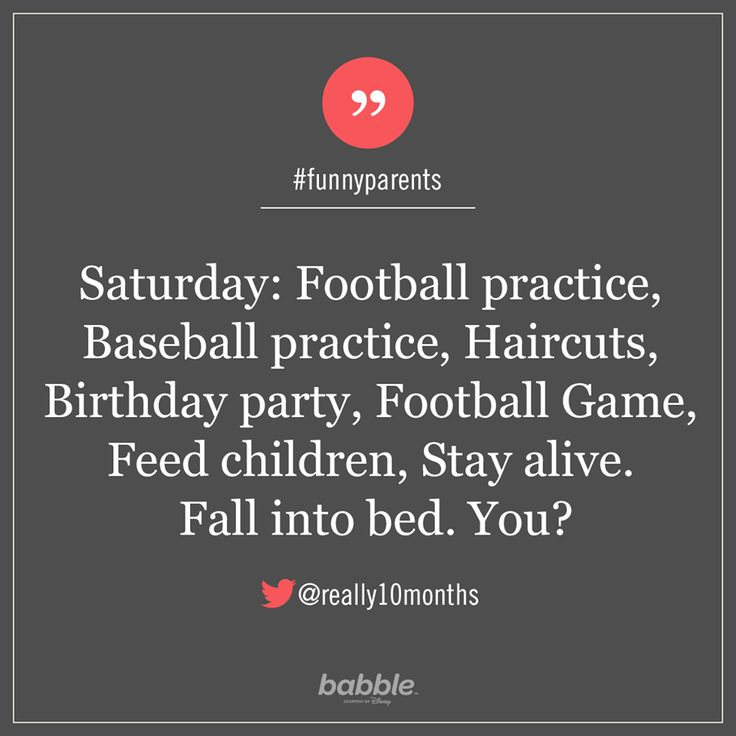 """Parenting Quote: """"Saturday: Football practice, baseball practice, haircuts, birthday party, football game, feed children, stay alive. Fall into bed. You?"""" — really10months #funnyparents"""