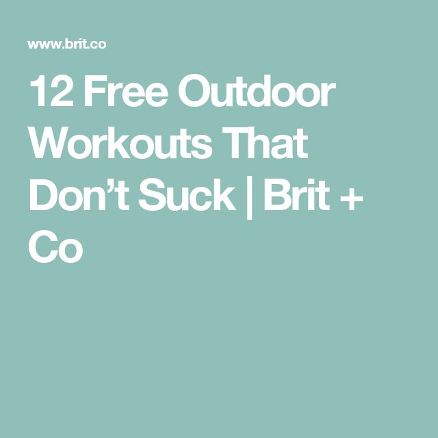 12 Free Outdoor Workouts That Don't Suck | Brit + Co