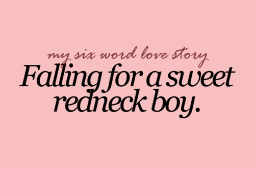 I love sweet redneck boys. Way better than the stupid city boys