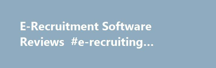 E-Recruitment Software Reviews #e-recruiting #software http://trinidad-and-tobago.remmont.com/e-recruitment-software-reviews-e-recruiting-software/  # E-Recruitment Software Solutions E-recruitment software has become the go-to way of expediting the Recruitment & Selection process (aka requisition-to-hire). The market for Human Resource and e-recruitment software systems though is in a state of flux, as more business capabilities like mobile recruitment, social recruitment…