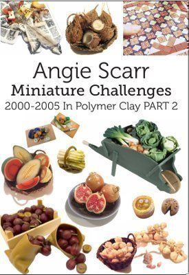 Angie Scarr Miniature Challenges in Polymer Clay Book PART 2 (USA, UK & Spanish versions available)  Projects: Kiwis  Xmas  Simnel Cake  Rhubarb  Crown Roast  Haggis  Wheelbarrow Of Vegetables  Pomegranates  Melons  Rubbish  Coconuts  Dog Biscuits  Encaustic Tiles  Garlic  Honeycomb  Rocket Lollies  The Titanic - The last meal.  Asparagus  Plums  Red & White Onion Canes