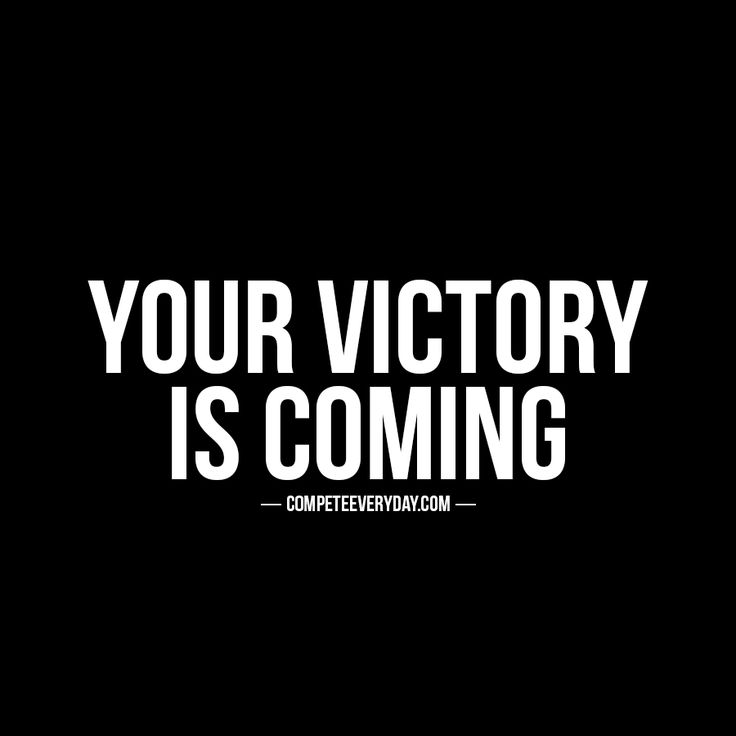 Don't give up. Don't ever give up. Your victory IS coming.