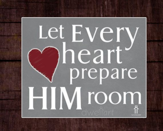 Let every heart prepare him room.  Printable 8X10 Christian wall art decor. Scripture Wall Art decor, Christian quotes and printables by dwellart.