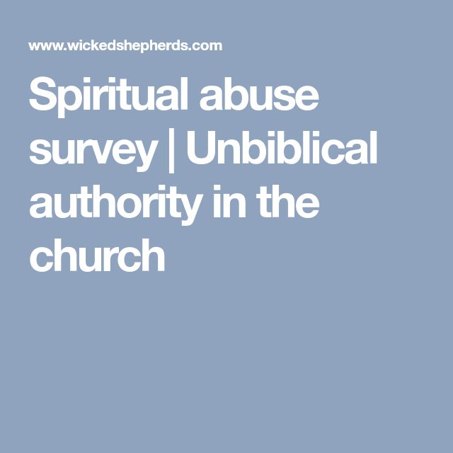 Spiritual abuse survey   Unbiblical authority in the church