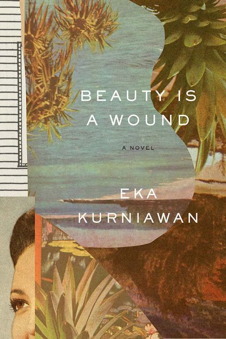 'Beauty is a Wound' (New Directions, 2015), the English translation of Indonesian author Eka Kurniawan's 2002 novel