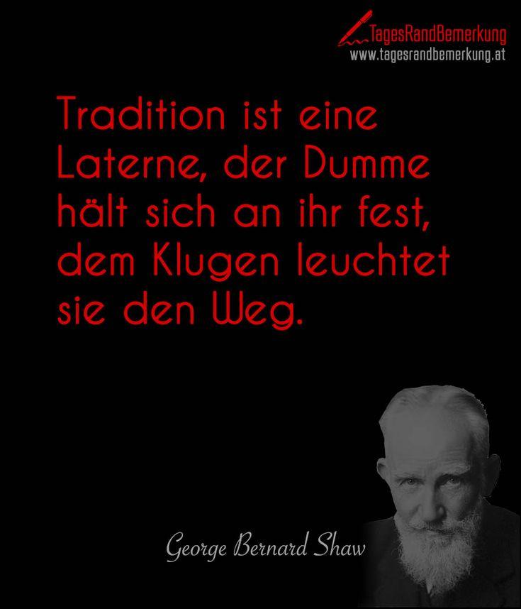 Tradition ist eine Laterne, der Dumme hält sich an ihr fest, dem Klugen leuchtet sie den Weg.