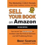 """Sell Your Book on Amazon: The Book Marketing COACH Reveals Top-Secret """"How-to"""" Tips Guaranteed to Increase Sales for Print-on-Demand and Self-Publishing Writers (Paperback)By Brent Sampson"""