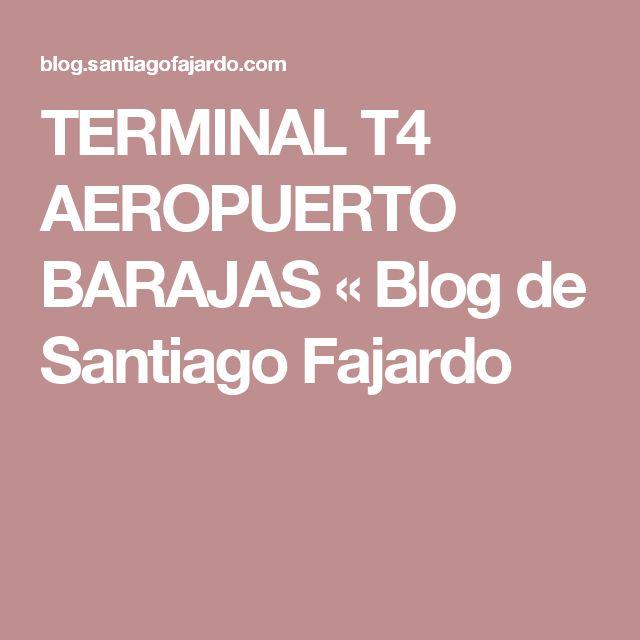 TERMINAL T4 AEROPUERTO BARAJAS «  Blog de Santiago Fajardo