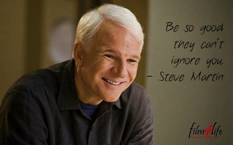 """#Film4LifeQuotes  """"Be so good they can't ignore you."""" - Steve Martin  www.filmforlife.org"""