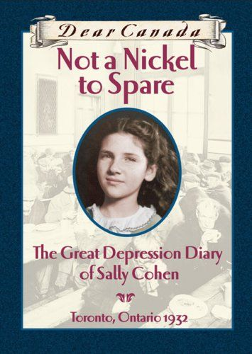 Not a Nickel to Spare: The Great Depression Diary of Sally Cohen   Toronto, Ontario 1932  (Dear Canada)