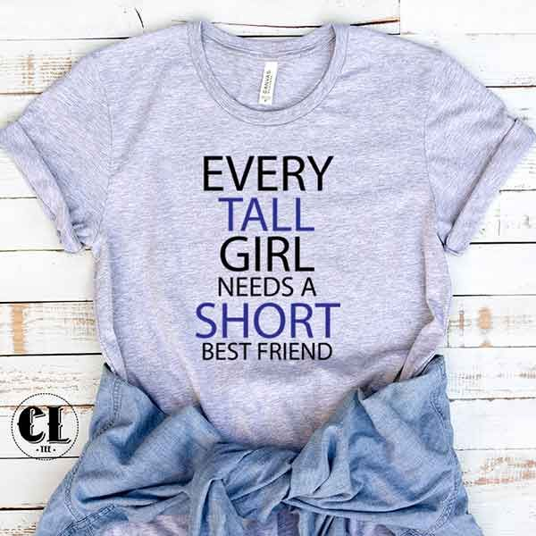 EVERY TALL GIRL NEEDS A SHORT BESTFRIEND T SHIRT BFF FASHION TUMBLR QUOTE FUNNY