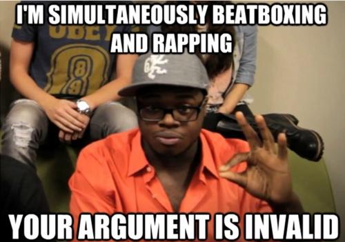 Your argument is invalid! - Pentatonix. hahaha!