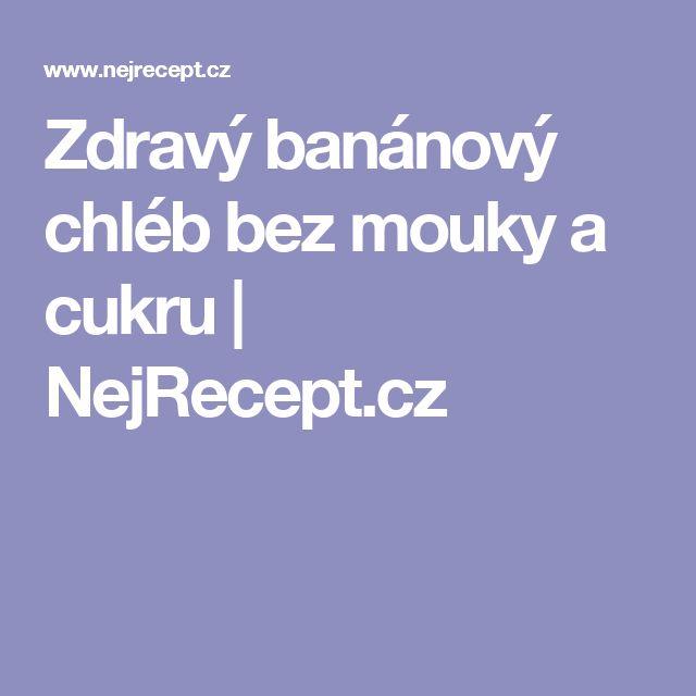 Zdravý banánový chléb bez mouky a cukru   NejRecept.cz