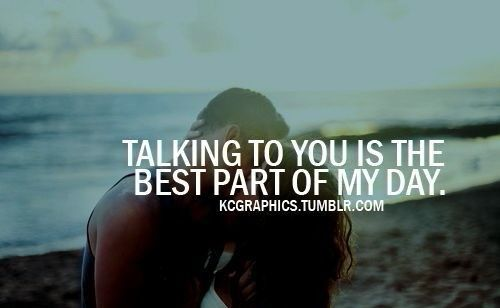 Best Part Of The Day Quotes: Talking To You Is The Best Part Of My Day - Love