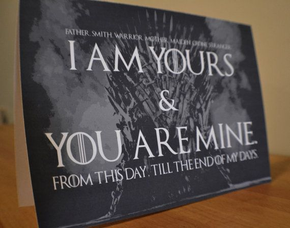 Game of Thrones Valentine's, Anniversary, Wedding Love Card- I am yours and you are mine. From this day, till the end of my days.