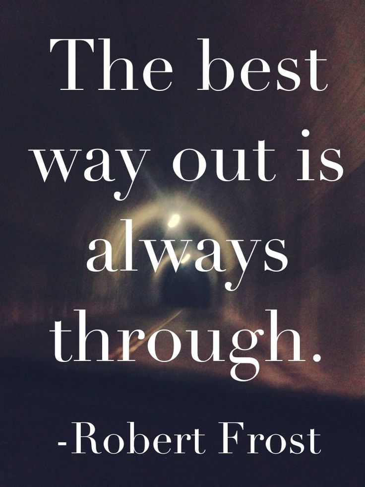 Robert Frost Quote - The best way is always through. Read more quotes from Robert Frost on InspiraQuotes.com