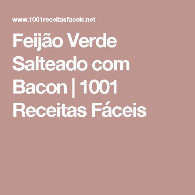 Feijão Verde Salteado com Bacon | 1001 Receitas Fáceis