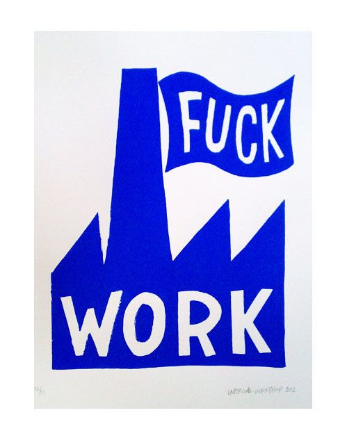sick of the 9 to 5: Poster Design, Fuckwork Blue, Unpopular Workshop, Art, 04Fuckworkblue 400 Jpg, Fuck Mondays, Workshop Fuck, Word Fuck
