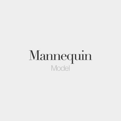 Mannequin (masculine word) • Model • /man.kɛ̃/