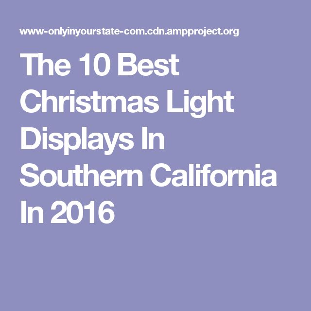 The 10 Best Christmas Light Displays In Southern California In 2016