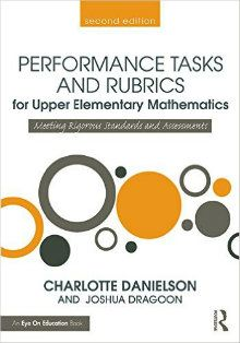 In a newly revised edition of Performance Tasks and Rubrics for Upper Elementary Mathematics, Charlotte Danielson and Joshua Dragoon give easily understood information defining what performance assessments are and the ways they are useful to teachers to drive instruction as well as provide feedback to students and parents.