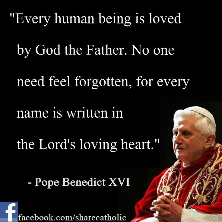 EVERY HUMAN BEING IS LOVED BY GOD THE FATHER. NO ONE NEED FEEL FORGOTTEN, FOR EVERY NAME IS WRITTEN IN THE LORD'S LOVING HEART.