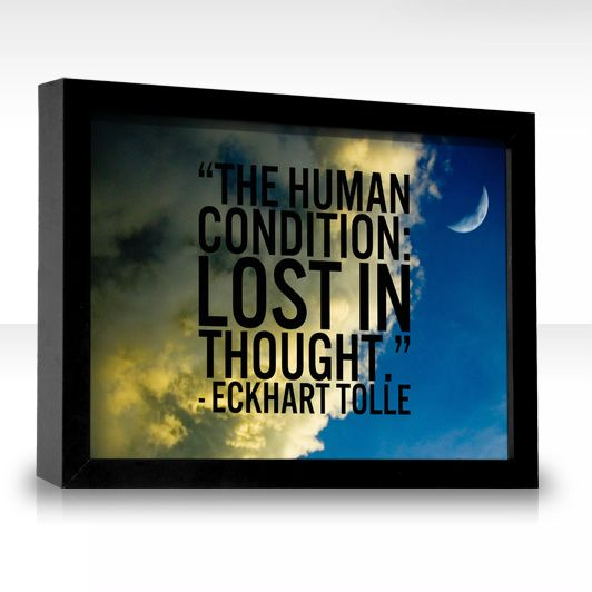The human condition: lost in thought.