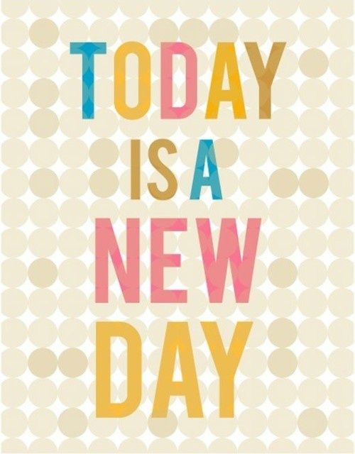 Today is a new day.  Visit http://www.hot-lyts.com/ for more quotes like this. #quotes #life