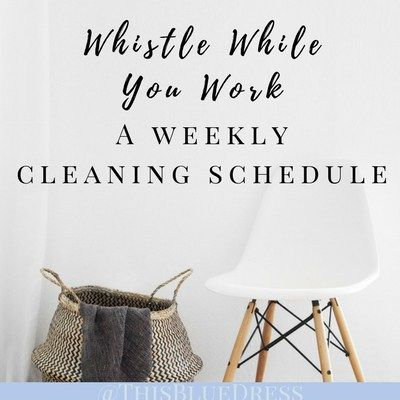 Whistle While You Work: Weekly Housework Schedule