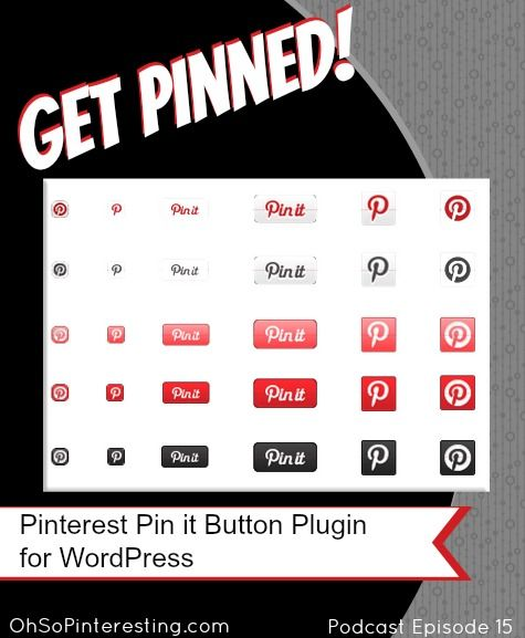 Get Pinned! Pinterest Pin it Button Plugin for WordPress Easy to customize and easy to install | Oh So Pinteresting Podcast Episode 15