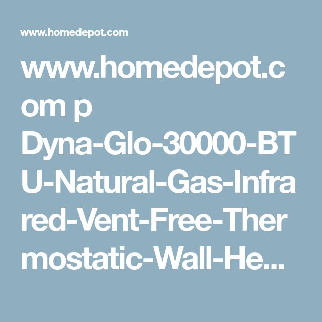 www.homedepot.com p Dyna-Glo-30000-BTU-Natural-Gas-Infrared-Vent-Free-Thermostatic-Wall-Heater-IRSS30NGT-2N 303388497?keyword=IRSS30NGT-2N&searchtype=history