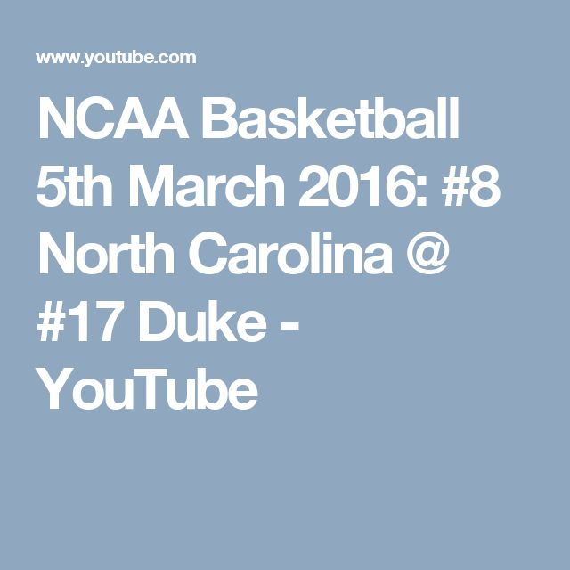 NCAA Basketball 5th March 2016: #8 North Carolina @ #17 Duke - YouTube