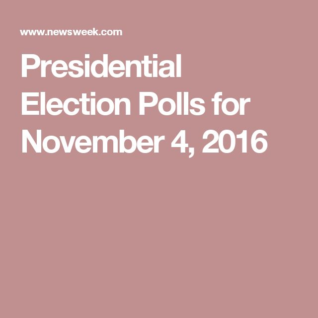 Presidential Election Polls for November 4, 2016