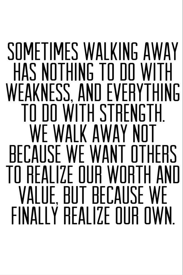 We realize our worth and also that they did not.  Some people just don't deserve us.  MS