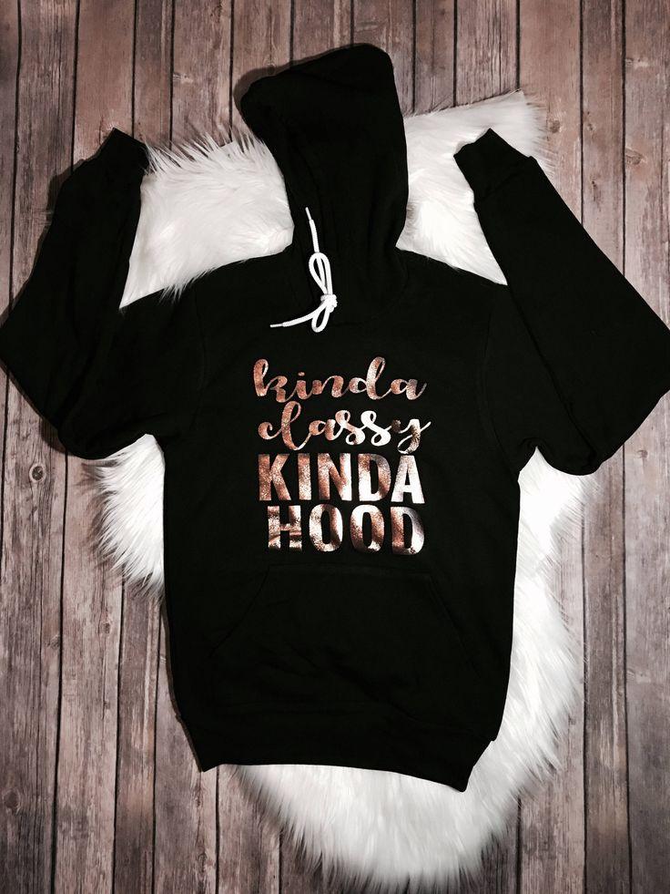 Kinda classy kinda hood - hoodie - womens hoodie - unisex hoodie - womens clothing - funny hoodie - rose gold - custom hoodie - hoody by WhiskeyAndWhineCo on Etsy