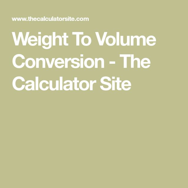 Weight To Volume Conversion - The Calculator Site