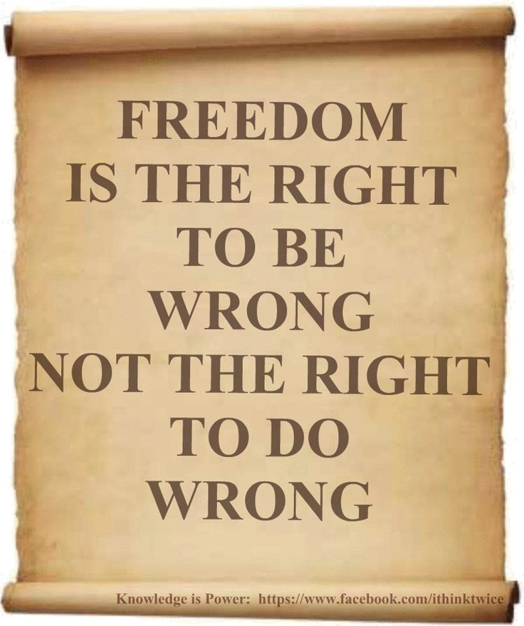 Freedom is the right to be wrong