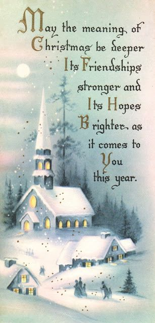 May the meaning of Christmas be deeper, its friendships stronger and its hopes brighter as it comes to you this year.
