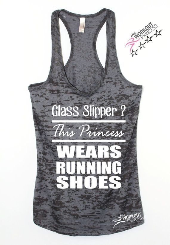 Glass Slipper? This Princess Wears Running Shoes ! Discover the strong workout running princess in you. Print Color will be white . If you choose a light color tank we'll change the print to black . W