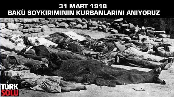 31 MART 1918 BAKÜ SOYKIRIMININ KURBANLARINI ANIYORUZ Bugün 31 Mart. Azerbaycan Türklerinin Resmi Soykırım Günü. Bundan 97 gün önce bugün Rus Bolşevik Partisi'yle anlaşan Ermeni Taşnak Birlikleri Kızıl Ordu üniformasıyla Bakü'ye girdi. Sadece iki gün iki gece içinde şehirde en az 10 bin Azerbaycan Türk'ünü katletti....  https://www.facebook.com/turksolugazetesi  #gundem #siyaset #politika #haber #yeni #baku #bakü #soykırım #azerbaycan #rus #turk