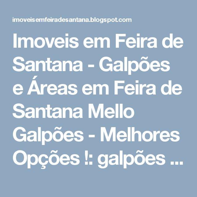 Imoveis em Feira de Santana - Galpões e Áreas em Feira de Santana Mello Galpões - Melhores Opções !: galpões em feira de santana