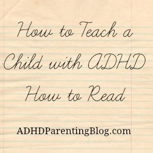 How to Teach a Child with ADHD How to Read: Part 1 (includes several links to learn-to-read resources) - ADHD Parenting Blog. For more ADHD pins, follow @Connecting for Kids