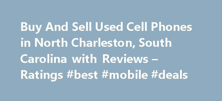 Buy And Sell Used Cell Phones in North Charleston, South Carolina with Reviews – Ratings #best #mobile #deals http://mobile.remmont.com/buy-and-sell-used-cell-phones-in-north-charleston-south-carolina-with-reviews-ratings-best-mobile-deals/  About Search Results YP – The Real Yellow Pages SM – helps you find the right local businesses to meet your specific needs. Search results are sorted by a combination of factors to give you a set of choices in response to your search criteria. These…