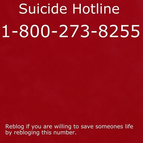 Please, if you want to commit suicide, call this number to make you change your mind...