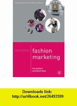 Mastering Fashion Marketing (Palgrave Master) (9781403919021) Tim Jackson, David Shaw , ISBN-10: 140391902X  , ISBN-13: 978-1403919021 ,  , tutorials , pdf , ebook , torrent , downloads , rapidshare , filesonic , hotfile , megaupload , fileserve
