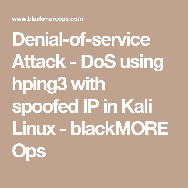 Denial-of-service Attack - DoS using hping3 with spoofed IP in Kali Linux - blackMORE Ops